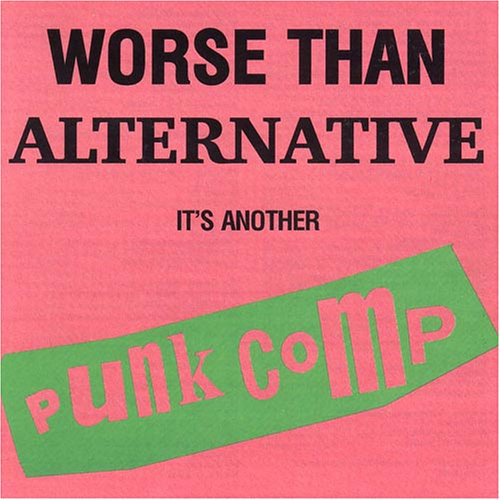 Worse Than Alternative It's Another Punk Comp